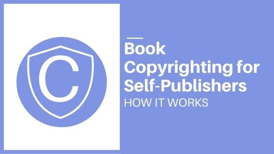 Book Copyrighting for Self-Publishers: How It Works