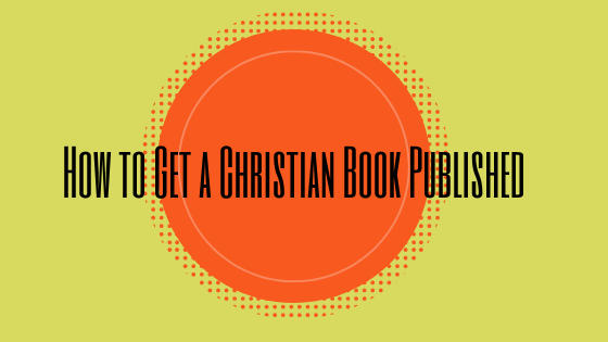 How to Get a Christian Book Published